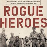 [PDF] [EPUB] Rogue Heroes: The History of the SAS, Britain's Secret Special Forces Unit That Sabotaged the Nazis and Changed the Nature of War Download