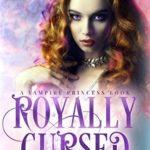 [PDF] [EPUB] Royally Cursed (Vampire Princess #2) Download