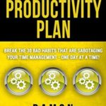 [PDF] [EPUB] The 30-Day Productivity Plan: Break The 30 Bad Habits That Are Sabotaging Your Time Management – One Day At A Time! (The 30-Day Productivity Guide Series) Download