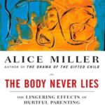 [PDF] [EPUB] The Body Never Lies: The Lingering Effects of Hurtful Parenting Download
