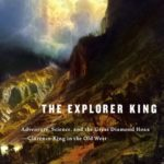 [PDF] [EPUB] The Explorer King: Adventure, Science, and the Great Diamond Hoax–Clarence King in the Old West Download