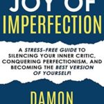 [PDF] [EPUB] The Joy Of Imperfection: A Stress-Free Guide To Silencing Your Inner Critic, Conquering Perfectionism, and Becoming The Best Version Of Yourself! Download