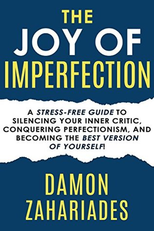 [PDF] [EPUB] The Joy Of Imperfection: A Stress-Free Guide To Silencing Your Inner Critic, Conquering Perfectionism, and Becoming The Best Version Of Yourself! Download by Damon Zahariades