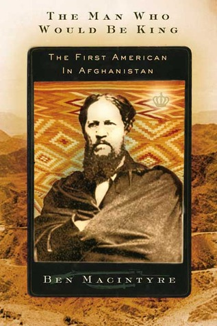 [PDF] [EPUB] The Man Who Would Be King: The First American in Afghanistan Download by Ben Macintyre