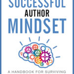 [PDF] [EPUB] The Successful Author Mindset: A Handbook for Surviving the Writer's Journey Download