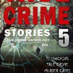 [PDF] [EPUB] True Crime Stories Volume 5: 12 Shocking True Crime Murder Cases (True Crime Anthology) Download