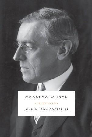 [PDF] [EPUB] Woodrow Wilson: A Biography Download by John Milton Cooper Jr.