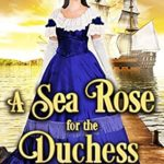 [PDF] [EPUB] A Sea Rose for the Duchess Download