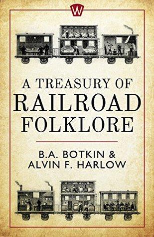 [PDF] [EPUB] A Treasury of Railroad Folklore Download by B.A. Botkin