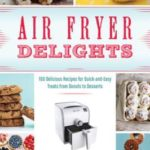 [PDF] [EPUB] Air Fryer Delights: 100 Delicious Recipes for Quick-and-Easy Treats From Donuts to Desserts Download