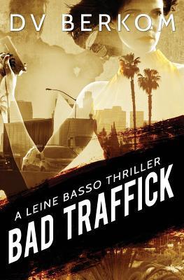[PDF] [EPUB] Bad Traffick (Leine Basso, #2) Download by D.V. Berkom