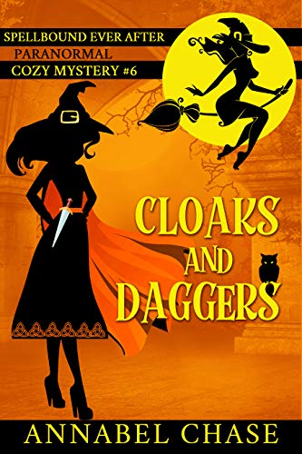 [PDF] [EPUB] Cloaks and Daggers (Spellbound Ever After Paranormal Cozy Mystery #6) Download by Annabel Chase