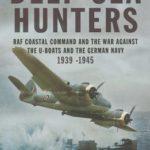 [PDF] [EPUB] Deep Sea Hunters: RAF Coastal Command and the War Against the U-Boats and the German Navy 1939 -1945 Download