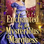 [PDF] [EPUB] Enchanted by the Mysterious Marquess Download