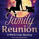 [PDF] [EPUB] Family Reunion: A Witch Cozy Mystery (Dark Lake Chronicles Book 6) Download