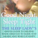[PDF] [EPUB] Good Night, Sleep Tight: The Sleep Lady's Gentle Guide to Helping Your Child Go to Sleep, Stay Asleep, and Wake Up Happy Download