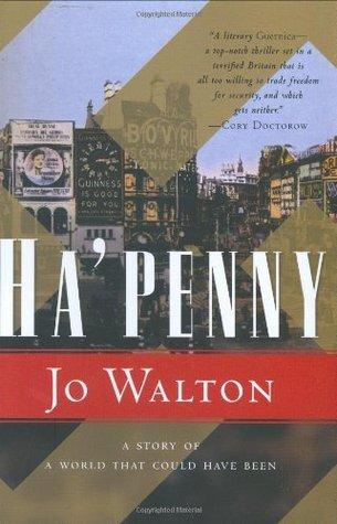 [PDF] [EPUB] Ha'penny (Small Change, #2) Download by Jo Walton