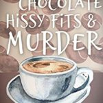 [PDF] [EPUB] Hot Chocolate, Hissy Fits and Murder (Dying for a Coffee Cozy Mystery Book 5) Download