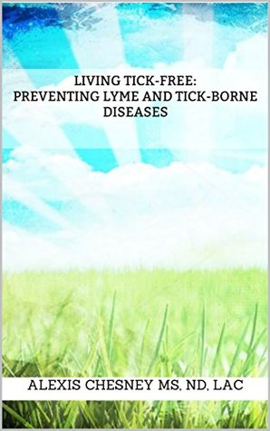 [PDF] [EPUB] Living Tick-Free: Preventing Lyme and Tick-Borne Diseases Download by Alexis Chesney