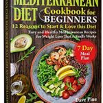 [PDF] [EPUB] Mediterranean Diet Cookbook for Beginners: 12 Reasons to Start and Love this Diet. Easy and Healthy Mediterranean Recipes for Weight Loss That Actually Works and 7 Day Meal Plan Download