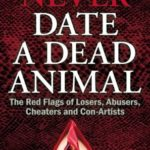 [PDF] [EPUB] Never Date a Dead Animal: The Red Flags of Losers, Abusers, Cheaters and Con-Artists Download