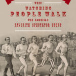 [PDF] [EPUB] Pedestrianism: When Watching People Walk Was America's Favorite Spectator Sport Download