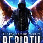[PDF] [EPUB] Rebirth (Praegressus Project #1) Download