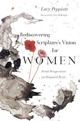 [PDF] [EPUB] Rediscovering Scripture's Vision for Women: Fresh Perspectives on Disputed Texts Download by Lucy Peppiatt