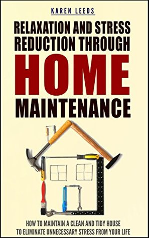 [PDF] [EPUB] Relaxation And Stress Reduction Through Home Maintenance: How to Maintain A Clean And Tidy House To Eliminate Unnecessary Stress From Your Life (home, ... neat and tidy cottage, relieve stress) Download by Karen Leeds