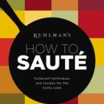 [PDF] [EPUB] Ruhlman's How to Saute: Foolproof Techniques and Recipes for the Home Cook Download