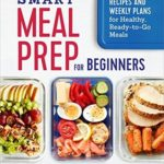 [PDF] [EPUB] Smart Meal Prep for Beginners: Recipes and Weekly Plans for Healthy, Ready-to-Go Meals Download