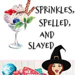 [PDF] [EPUB] Sprinkles, Spelled, and Slayed (An Allegra Darling Cozy Mystery Book 3) Download