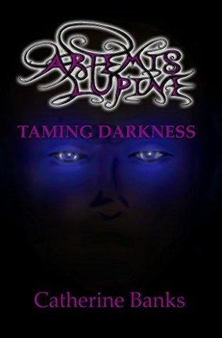 [PDF] [EPUB] Taming Darkness (Artemis Lupine #4) Download by Catherine  Banks