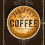[PDF] [EPUB] The Curious Barista's Guide to Coffee Download