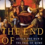 [PDF] [EPUB] The End of Empire: Attila the Hun and the Fall of Rome Download
