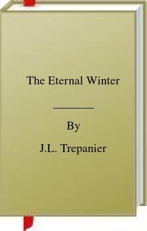 [PDF] [EPUB] The Eternal Winter Download by J.L. Trepanier