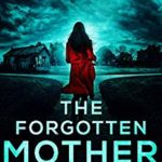 [PDF] [EPUB] The Forgotten Mother (Detective Arla Baker #3) Download