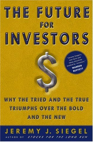 [PDF] [EPUB] The Future for Investors: Why the Tried and the True Triumph Over the Bold and the New Download by Jeremy J. Siegel