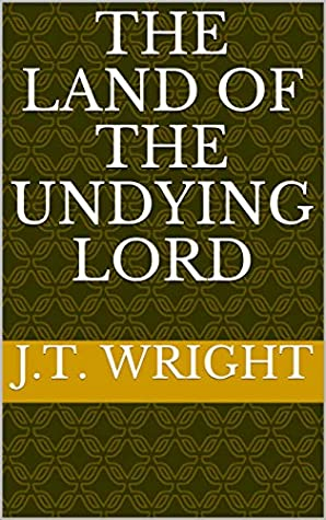 [PDF] [EPUB] The Land of the Undying Lord (The Infinite World Book 1) Download by J.T.  Wright