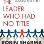 [PDF] [EPUB] The Leader Who Had No Title: A Modern Fable on Real Success in Business and in Life Download