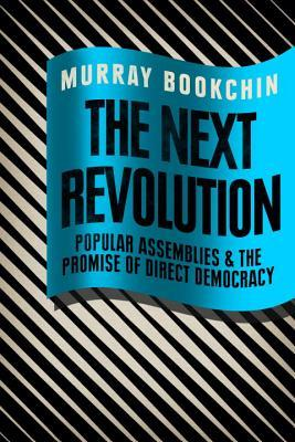 [PDF] [EPUB] The Next Revolution: Popular Assemblies and the Promise of Direct Democracy Download by Murray Bookchin