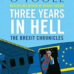 [PDF] [EPUB] Three Years in Hell: The Brexit Chronicles Download