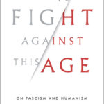 [PDF] [EPUB] To Fight Against This Age: On Fascism and Humanism Download
