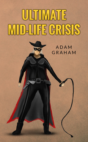 [PDF] [EPUB] Ultimate Mid-life Crisis Download by Adam Graham
