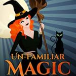 [PDF] [EPUB] Un-Familiar Magic (Accidental Familiar, #3) Download