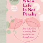 [PDF] [EPUB] When Life is Not Peachy: Real-life lessons in recovery from heartache, grief and tough times Download