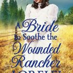 [PDF] [EPUB] A Bride to Soothe the Wounded Rancher: A Historical Western Romance Book Download