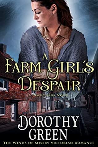 [PDF] [EPUB] A Farm Girl's Despair (The Winds of Misery Victorian Romance) (A Family Saga Novel) Download by Dorothy Green