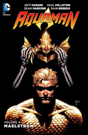 [PDF] [EPUB] Aquaman, Volume 6: Maelstrom Download by Jeff Parker
