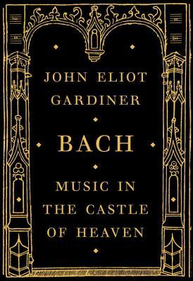 [PDF] [EPUB] Bach: Music in the Castle of Heaven Download by John Eliot Gardiner